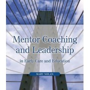 Mentor Coaching and Leadership in Early Care and Education by Mary Nolan