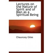 Lectures on the Nature of Spirit and of Man as a Spiritual Being by Chauncey Giles