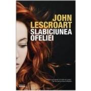 Slabiciunea Ofeliei - John Lescroart