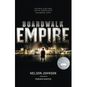 Nelson Johnson Boardwalk Empire: The Birth, High Times and the Corruption of Atlantic City