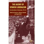 The Agony of Spanish Liberalism by Francisco J. Romero Salvado