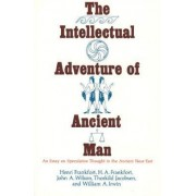 The Intellectual Adventure of Ancient Man by Henri Frankfort