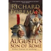 Augustus: Son of Rome by Richard Foreman