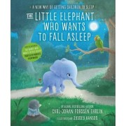 The Little Elephant Who Wants to Fall Asleep: A New Way of Getting Children to Sleep by Carl-Johan Forssen Ehrlin
