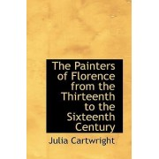 The Painters of Florence from the Thirteenth to the Sixteenth Century by Julia Cartwright