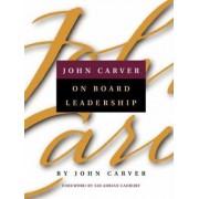 John Carver on Board Leadership by John Carver