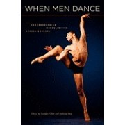 When Men Dance: Choreographing Masculinities Across Borders