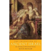 The Invention of Ancient Israel by Keith W. Whitelam