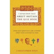 I Never Knew That About Britain: The Quiz Book by Christopher Winn
