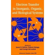 Electron Transfer in Inorganic, Organic, and Biological Systems by James R. Bolton
