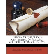 History of the Sesqui-Centennial of Paxtang Church, September 18, 1890 by Mathias Wilson 1840-1900 McAlarney