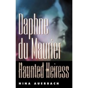 Daphne Du Maurier, Haunted Heiress by Nina Auerbach