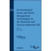 Environmental Issues and Waste Management Technologies in the Materials and Nuclear Industries XII by Alex Cozzi