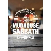 Mudhouse Sabbath by Ms Lauren F Winner