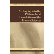 An Inquiry into the Philosophical Foundations of the Human Sciences by Alfred Claassen