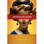 Who Needs June Cleaver? by Constance Alexander