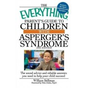 The Everything Parent's Guide to Children with Asperger's Syndrome by William Stillman