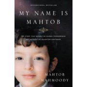 My Name Is Mahtob: The Story That Began the Global Phenomenon Not Without My Daughter Continues, Hardcover