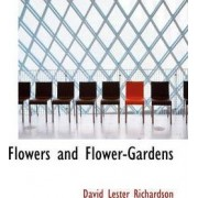 Flowers and Flower-Gardens by David Lester Richardson