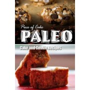 Piece of Cake Paleo - Cake and Cookie Recipes by Jack Roberts