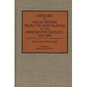 Medicine in Great Britain from the Restoration to the Nineteenth Century, 1660-1800 by Samuel Rogal