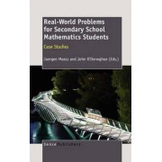Real-World Problems for Secondary School Mathematics Students by Juergen Maasz