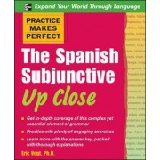 Practice Makes Perfect: The Spanish Subjunctive Up Close by Eric W. Vogt