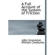 A Full Account of the System of Friction by William Cleoburey John Grosvenor