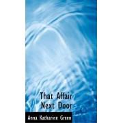 That Affair Next Door by Anna Katharine Green
