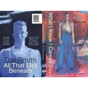 What I Know I Cannot Say / All That Lies Beneath by Dai Smith