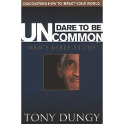 Dare to Be Uncommon Men's Bible Study by Tony Dungy