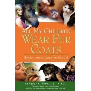 All My Children Wear Fur Coats - 2nd Edition by Peggy R Hoyt
