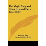 The Magic Ring and Other Oriental Fairy Tales (1861) by Robert S Bross
