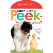 Touch and Lift, Peek-A-Who? by Scholastic