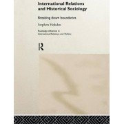 International Relations and Historical Sociology by Stephen Hobden