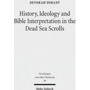 History, Ideology and Bible Interpretation in the Dead Sea Scrolls by Professor of Bible and Ancient Jewish Literature Devorah Dimant