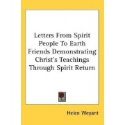 Letters from Spirit People to Earth Friends Demonstrating Christ's Teachings Through Spirit Return by Helen Weyant