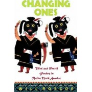 Changing Ones: Third and Fourth Genders in Native North America by William Roscoe