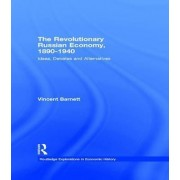 The Revolutionary Russian Economy,1890-1940 by Vincent Barnett