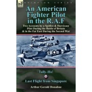 An American Fighter Pilot in the R.A.F by Arthur Gerald Donahue