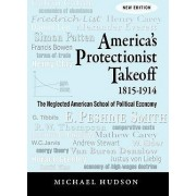 America's Protectionist Takeoff 1815-1914 by Michael Hudson