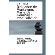 La Fille D'Alliance de Montaigne, Marie de Gournay by Schiff Mario