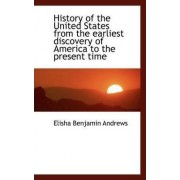 History of the United States from the Earliest Discovery of America to the Present Time by Elisha Benjamin Andrews