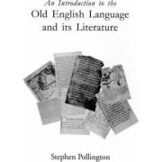 An Introduction to the Old English Language and Its Literature by Stephen Pollington