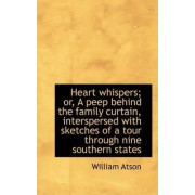 Heart Whispers; Or, a Peep Behind the Family Curtain, Interspersed with Sketches of a Tour Through N by William Atson