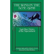 The Wind in the Rosebush by Mary E. Wilkins Freeman