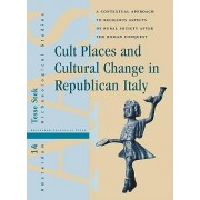 Cult Places and Cultural Change in Republican Italy by Tesse Stek