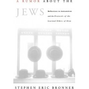 A Rumor about the Jews by Distinguished Professor of Political Science and Director for Global Relations Center for the Study of Genocide and Human Rights Stephen Eric Bronner