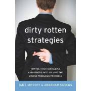 Dirty Rotten Strategies by Ian I. Mitroff