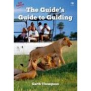 The Guide's Guide to Guiding by Garth Thompson